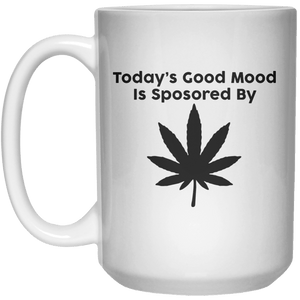 Today's Good Mood Is Sposored By Weed MUG  Mug - 15oz - Shirtoopia