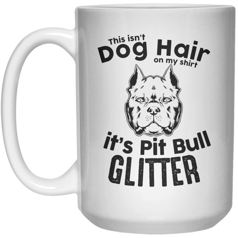 This Isn't Dog Hair On My Shirt It's Pit Bull Glitter MUG  Mug - 15oz