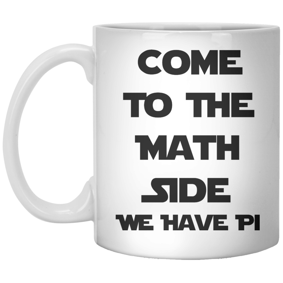 Come To The Math Side We Have Pi MUG - Shirtoopia