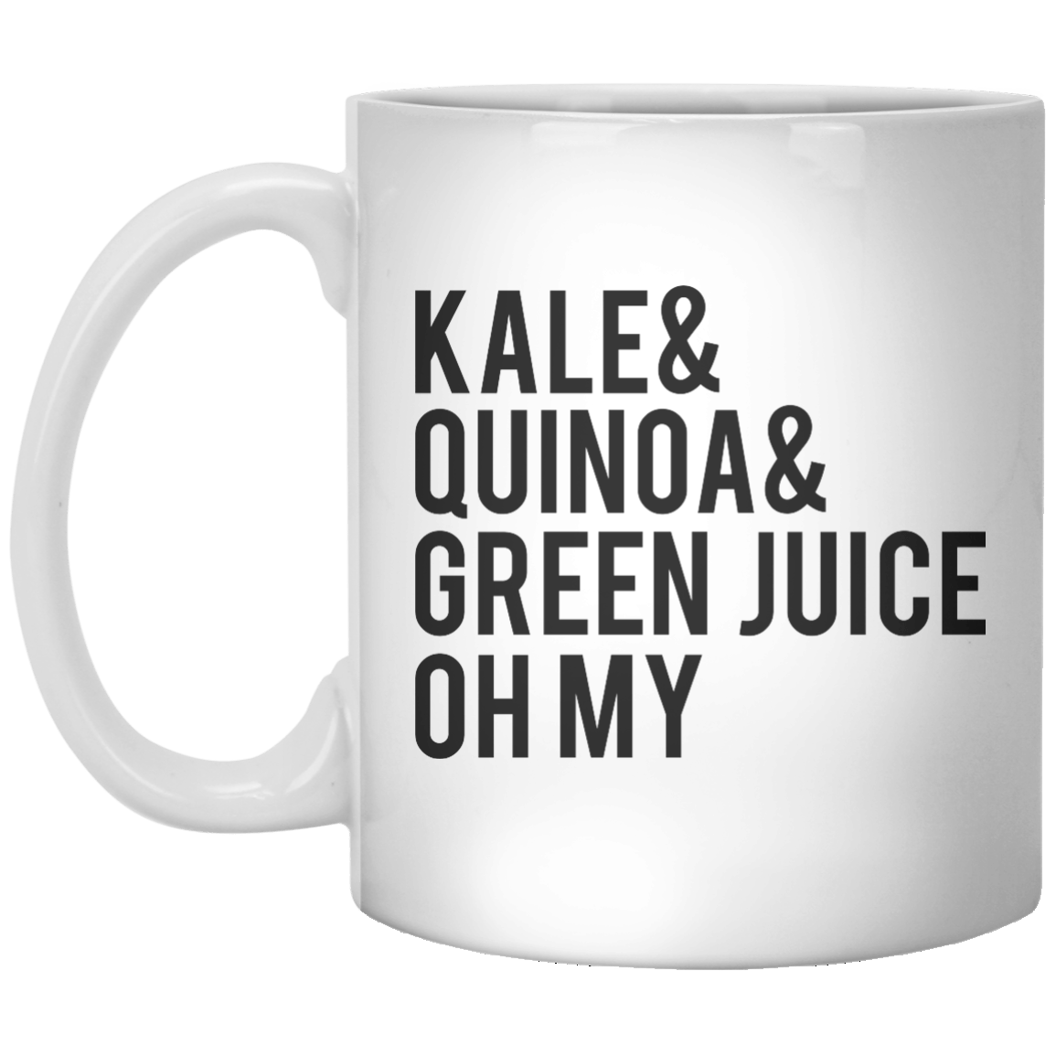 kale& quinoa& green juice oh my MUG - Shirtoopia