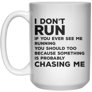 I Don't Run If You Ever See me Ruunning You Should Too Because Something Is Probably Chasing Me MUG  Mug - 15oz - Shirtoopia