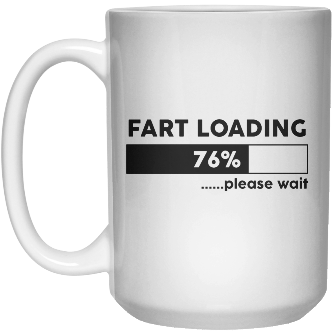 Fart Loading 76%...... Please Wait  Mug - 15oz - Shirtoopia