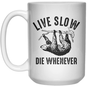 Live Slow Die Whenever MUG  Mug - 15oz - Shirtoopia