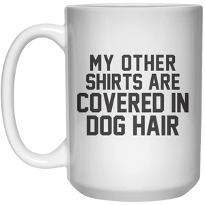 My Other Shirts Are Convers in Dog Hair MUG  Mug - 15oz - Shirtoopia