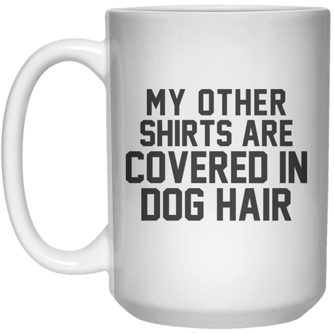 My Other Shirts Are Convers in Dog Hair MUG  Mug - 15oz