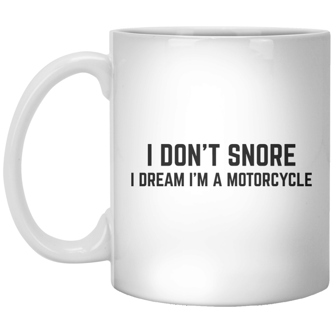 I Don't Snore I Dream I'm A Motorcycle MUG - Shirtoopia