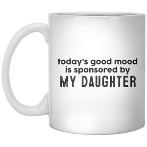 today's good mood is sponsored by My Daughter MUG - Shirtoopia