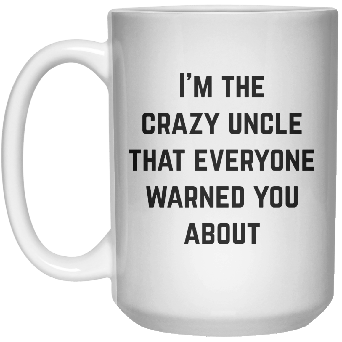 i'm the crazy uncle that everyone warned you about MUG  Mug - 15oz - Shirtoopia