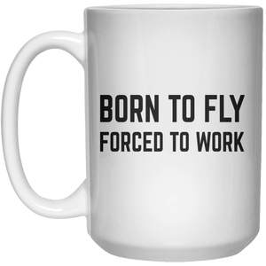 Born To Fly Forced To Work MUG  Mug - 15oz - Shirtoopia