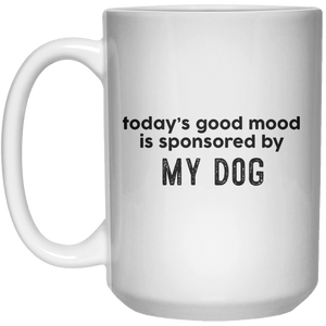 today's good mood is sponsored by my dog MUG  Mug - 15oz - Shirtoopia