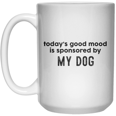today's good mood is sponsored by my dog MUG  Mug - 15oz