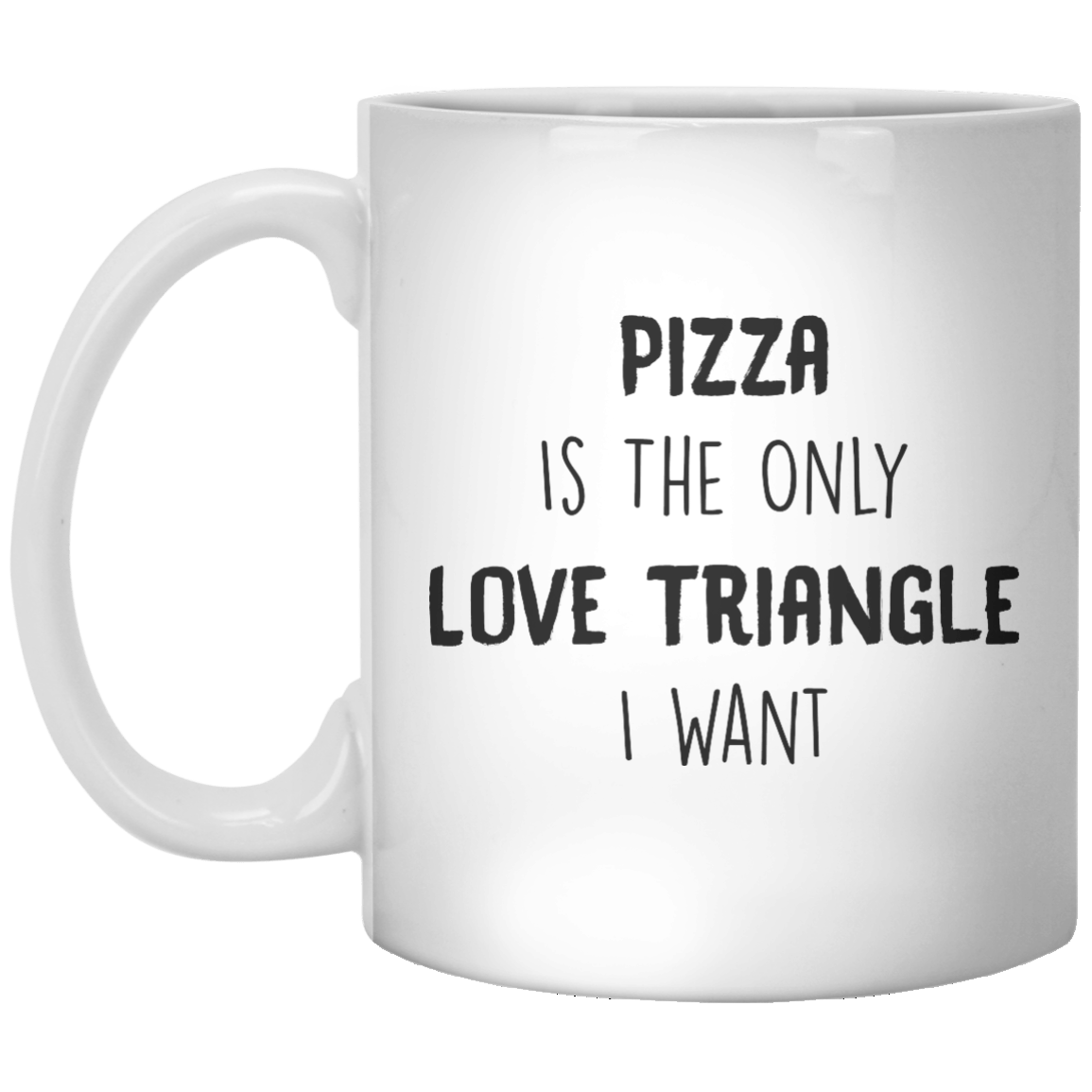 Pizza Is The Only Love Triangle I Want MUG - Shirtoopia