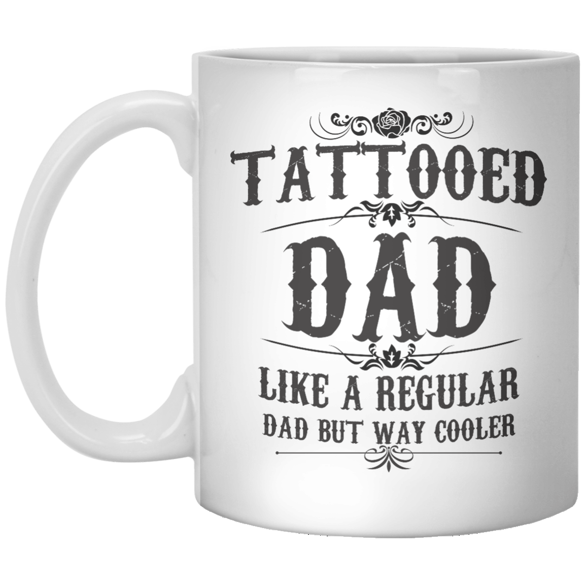 Tattooed Dad Like A Regular Dad But Way Cooler MUG - Shirtoopia