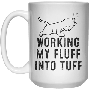 Working My Fluff Into Tuff MUG  Mug - 15oz - Shirtoopia