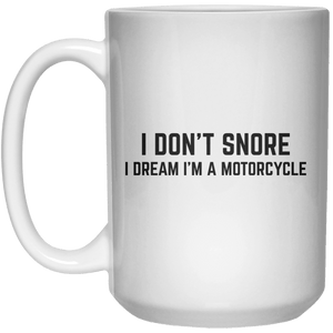 I Don't Snore I Dream I'm A Motorcycle MUG  Mug - 15oz - Shirtoopia