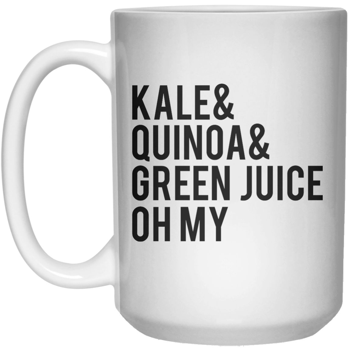 kale& quinoa& green juice oh my MUG  Mug - 15oz - Shirtoopia