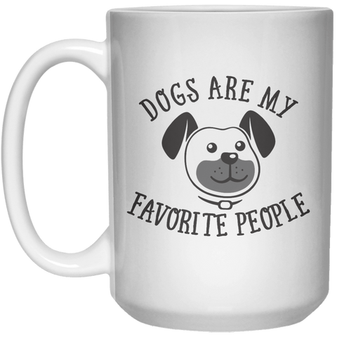 Dog Are My favorite People MUG  Mug - 15oz
