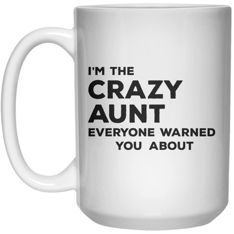 I'm The Crazy Aunt Everyone Warned Your About MUG  Mug - 15oz - Shirtoopia