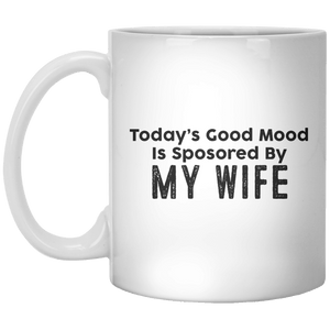 Today's Good Mood Is Sposored By My Wife MUG - Shirtoopia