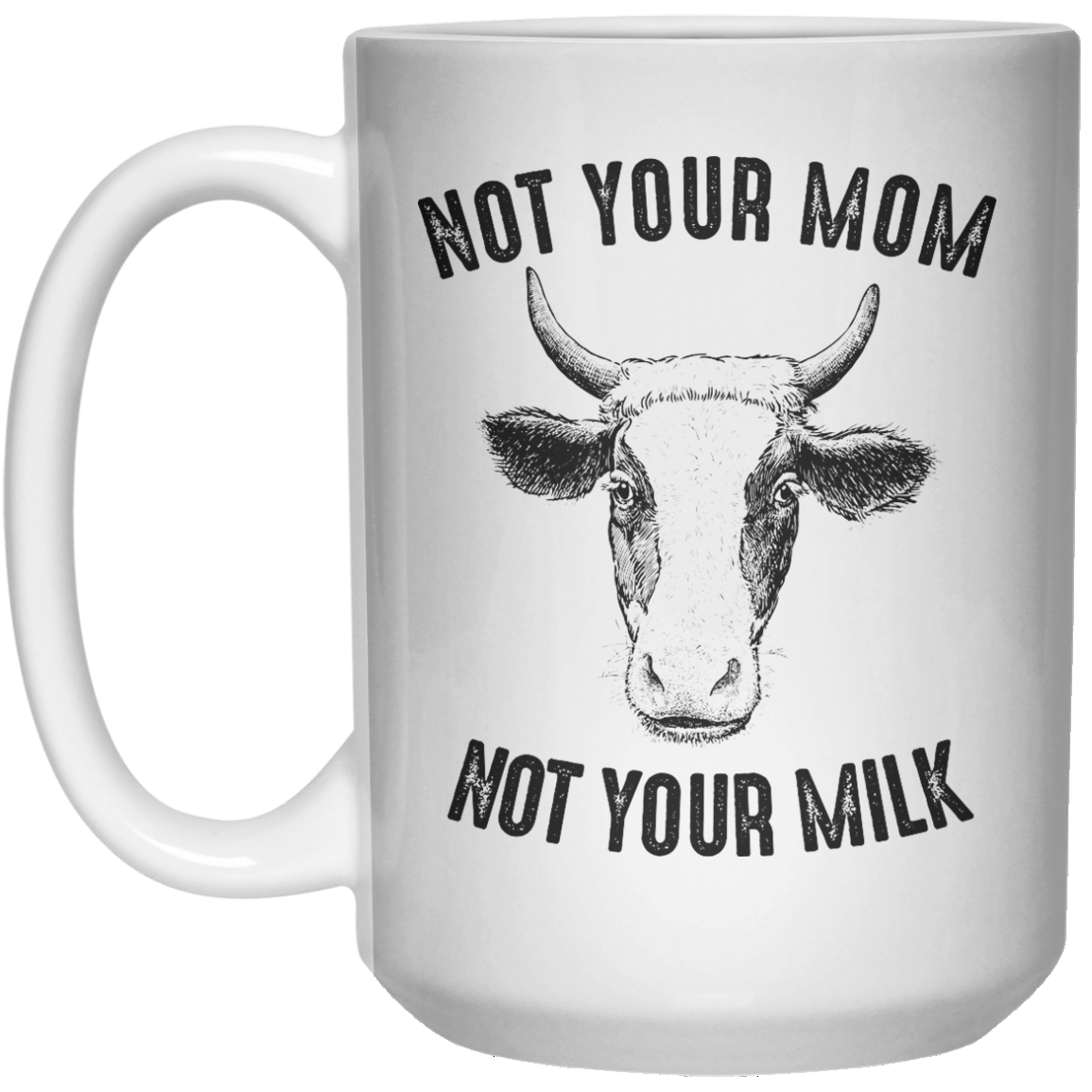 Not Your Mom Not Your Milk II MUG  Mug - 15oz - Shirtoopia