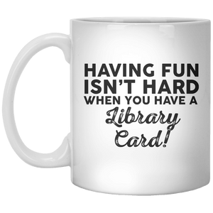 Having Fun Isn't Hard When You Have A Library Card! MUG - Shirtoopia