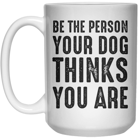 BE THE PERSON YOUR DOG MUG  Mug - 15oz