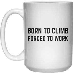 Born To Climb Forced To Work MUG  Mug - 15oz - Shirtoopia