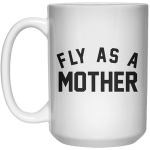 fly as a mother MUG  Mug - 15oz - Shirtoopia