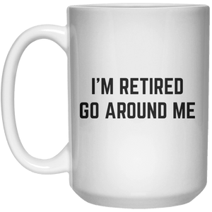 i'm retired go around me MUG  Mug - 15oz - Shirtoopia