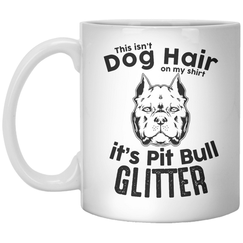 This Isn't Dog Hair On My Shirt It's Pit Bull Glitter MUG