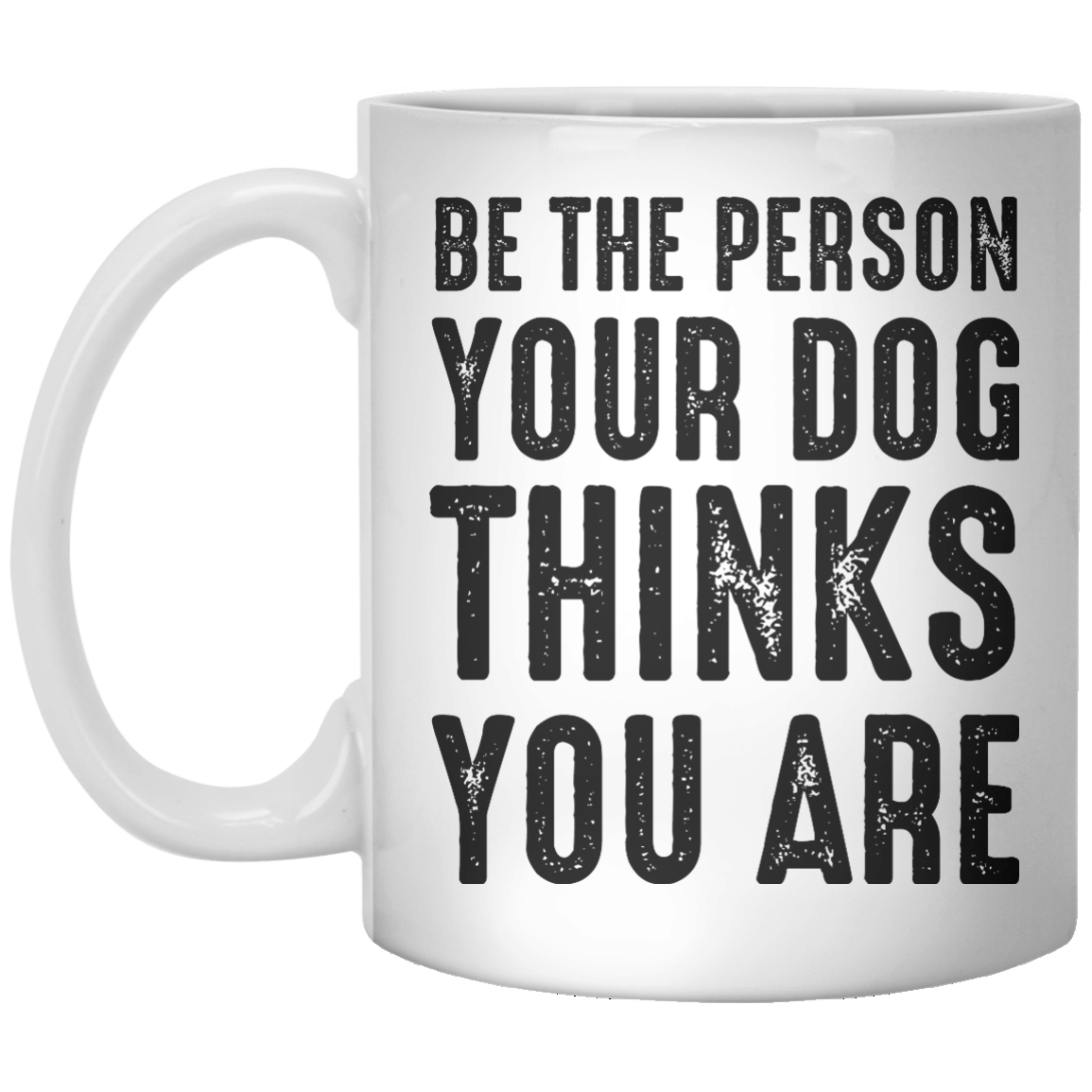 BE THE PERSON YOUR DOG MUG - Shirtoopia