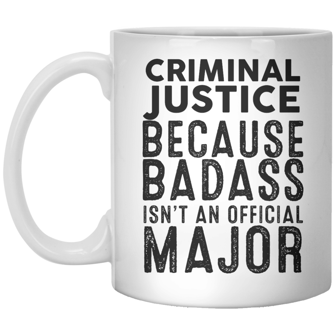 Criminal Justice Because Badass Isn't An Official Major MUG - Shirtoopia