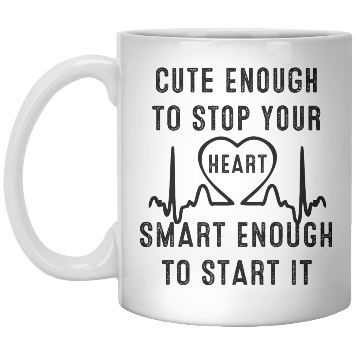 Cute enough to stop your heart smart enough to start it MUG - Shirtoopia
