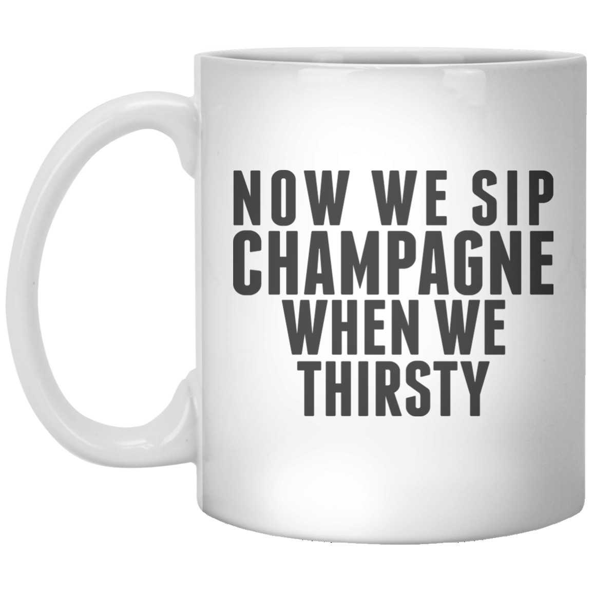 Now We Sip Champagne When We Thirsty MUG - Shirtoopia
