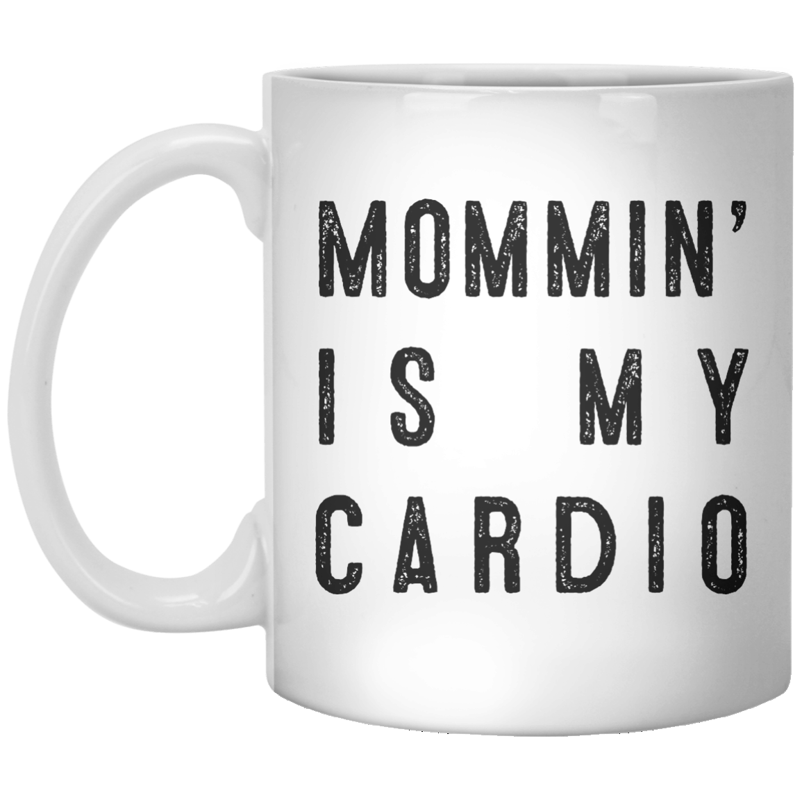 Mommin' is my cardio MUG - Shirtoopia