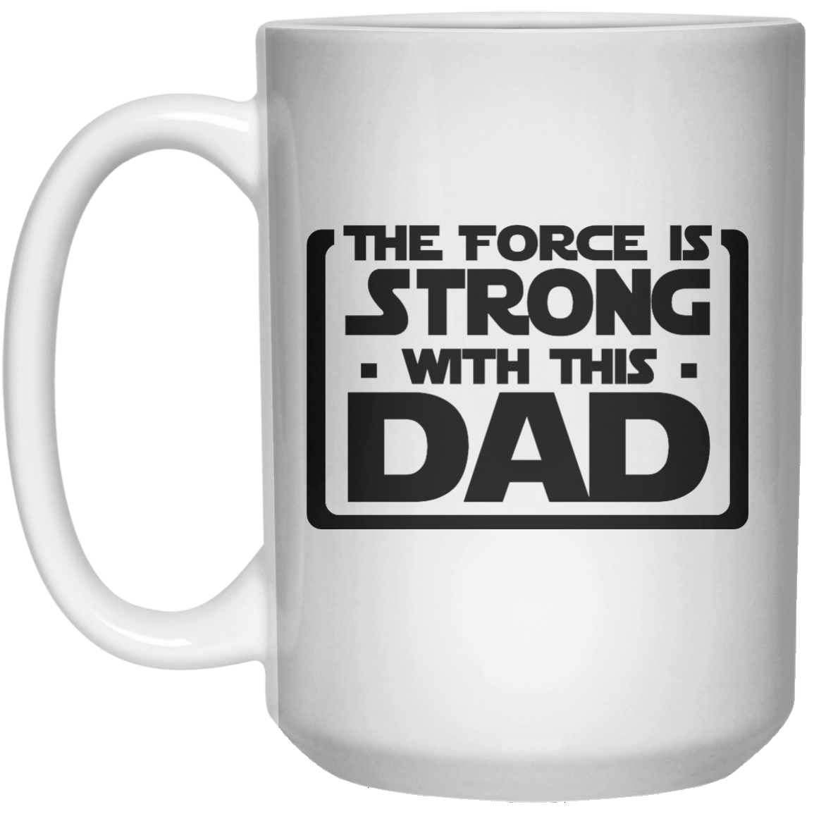the force is strong with this dad MUG  Mug - 15oz - Shirtoopia