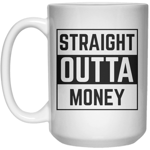 Straight Outta Money MUG  Mug - 15oz - Shirtoopia
