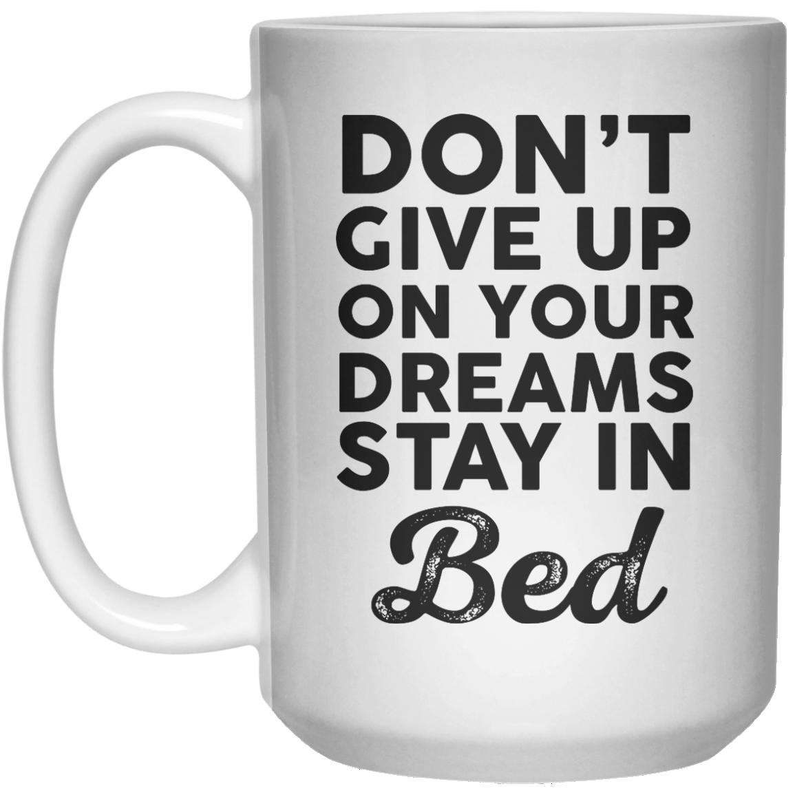 Don't Give Up On Your Dreams Stay in Bed MUG  Mug - 15oz - Shirtoopia