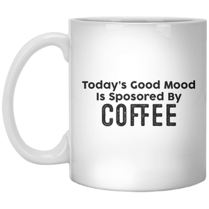 Today's Good Mood Is Sposored By Coffee MUG - Shirtoopia