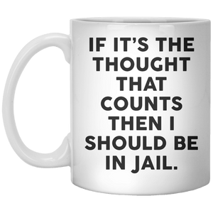 If It's The Thought That Counts Then I Should be In Jail MUG - Shirtoopia