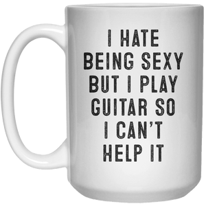 I Hate Being Sexy But I Play Guitar So I Can't Help It MUG  Mug - 15oz - Shirtoopia