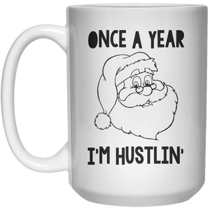Once A Year I'M Hustlin MUG  Mug - 15oz - Shirtoopia