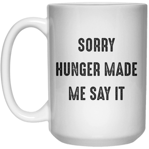 sorry hunger made me say it MUG  Mug - 15oz - Shirtoopia