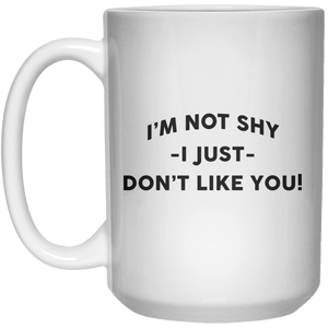 I'm Not Shy I Just Don't Like You! MUG  Mug - 15oz - Shirtoopia