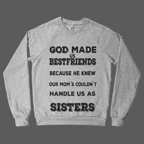 God made us bestfriends because he knew our mom`s couldn`t handle us as Sisters! - Shirtoopia