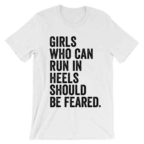 Girls who can run in heels should be feared t-shirt