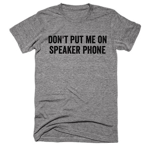 Don't put me on Speaker Phone T-shirt