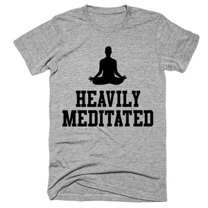 Heavily meditated t-shirt - Shirtoopia