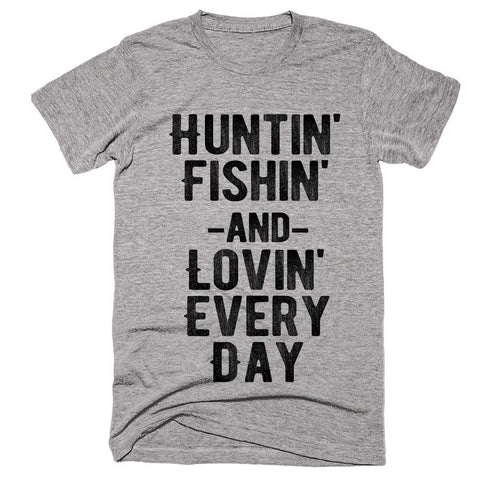 Huntin' Fishin' and Lovin' Every Day t-shirt