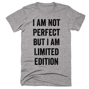 I Am Not Perfect But Limited Edition T-shirt - Shirtoopia